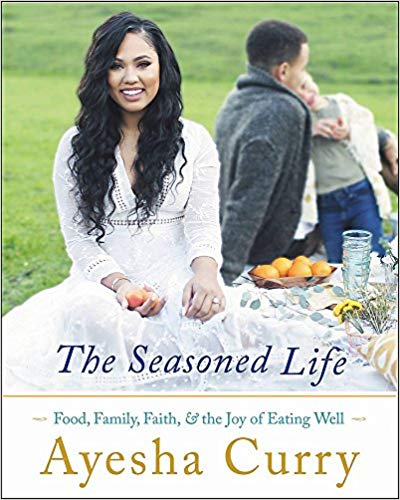 The Seasoned Life - Food, Family, Faith, and the Joy of Eating Well (Hardcover Edition) by Ayesha Curry